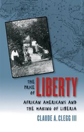 The Price of LibertyAfrican Americans and the Making of Liberia$