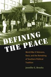 Defining the PeaceWorld War II Veterans, Race, and the Remaking of Southern Political Tradition$