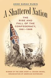 A Shattered NationThe Rise and Fall of the Confederacy, 1861-1868$