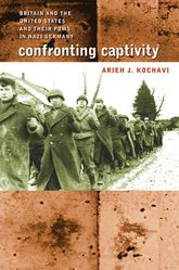 Confronting CaptivityBritain and the United States and Their POWs in Nazi Germany$