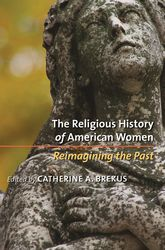 The Religious History of American WomenReimagining the Past$