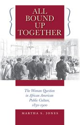 All Bound Up Together - The Woman Question in African American Public Culture, 1830-1900 | North Carolina Scholarship Online
