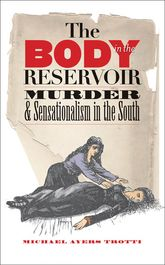 The Body in the ReservoirMurder and Sensationalism in the South