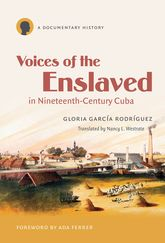 Voices of the Enslaved in Nineteenth-Century CubaA Documentary History$