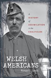 Welsh AmericansA History of Assimilation in the Coalfields
