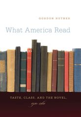 What America ReadTaste, Class, and the Novel, 1920-1960