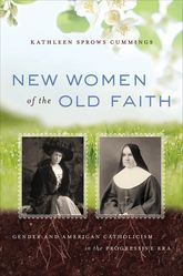 New Women of the Old FaithGender and American Catholicism in the Progressive Era