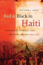 Red & Black in HaitiRadicalism, Conflict, and Political Change, 1934-1957$
