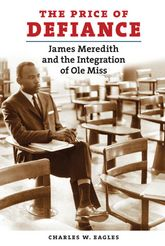 The Price of DefianceJames Meredith and the Integration of Ole Miss$