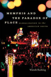 Memphis and the Paradox of PlaceGlobalization in the American South$