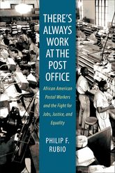 There's Always Work at the Post OfficeAfrican American Postal Workers and the Fight for Jobs, Justice, and Equality$