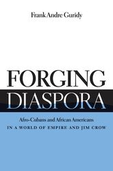 Forging DiasporaAfro-Cubans and African Americans in a World of Empire and Jim Crow$