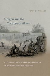 Oregon and the Collapse of IllaheeU.S. Empire and the Transformation of an Indigenous World, 1792-1859