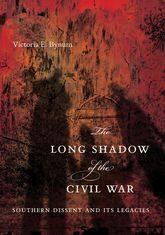 The Long Shadow of the Civil WarSouthern Dissent and Its Legacies$