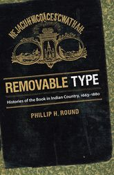Removable TypeHistories of the Book in Indian Country, 1663-1880