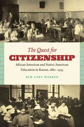 The Quest for CitizenshipAfrican American and Native American Education in Kansas, 1880-1935$