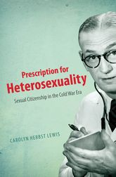 Prescription for HeterosexualitySexual Citizenship in the Cold War Era