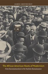 The African American Roots of ModernismFrom Reconstruction to the Harlem Renaissance$