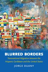 Blurred BordersTransnational Migration between the Hispanic Caribbean and the United States
