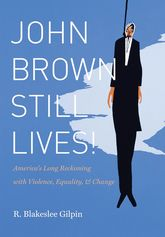 John Brown Still Lives!America's Long Reckoning with Violence, Equality, and Change$