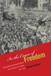 In the Cause of FreedomRadical Black Internationalism from Harlem to London, 1917-1939$
