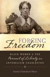 Forging FreedomBlack Women and the Pursuit of Liberty in Antebellum Charleston$