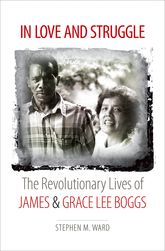 In Love and StruggleThe Revolutionary Lives of James and Grace Lee Boggs$