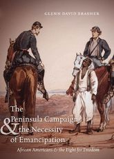 The Peninsula Campaign & the Necessity of Emancipation: African Americans and the Fight for Freedom