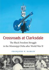 Crossroads at ClarksdaleThe Black Freedom Struggle in the Mississippi Delta after World War II$
