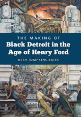 The Making of Black Detroit in the Age of Henry Ford$