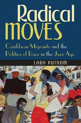 Radical MovesCaribbean Migrants and the Politics of Race in the Jazz Age$