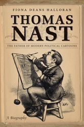 Thomas NastThe Father of Modern Political Cartoons$