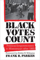 Black Votes CountPolitical Empowerment in Mississippi After 1965$