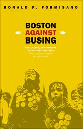 Boston Against BusingRace, Class, and Ethnicity in the 1960s and 1970s