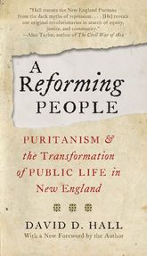 A Reforming PeoplePuritanism and the Transformation of Public Life in New England$