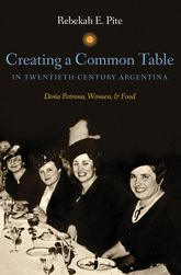 Creating a Common Table in Twentieth-Century ArgentinaDona Petrona, Women, and Food$