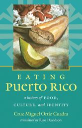 Eating Puerto RicoA History of Food, Culture, and Identity$