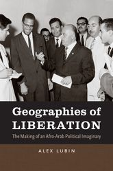 Geographies of LiberationThe Making of an Afro-Arab Political Imaginary$