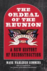 The Ordeal of the Reunion: A New History of Reconstruction