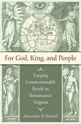 For God, King, and PeopleForging Commonwealth Bonds in Renaissance Virginia