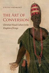 Art of Conversion - Christian Visual Culture in the Kingdom of Kongo | North Carolina Scholarship Online