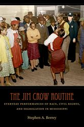 Jim Crow Routine: Everyday Performances of Race, Civil Rights, and Segregation in Mississippi