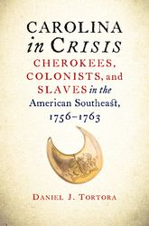 Carolina in CrisisCherokees, Colonists, and Slaves in the American Southeast, 1756-1763