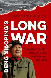 Deng Xiaoping's Long WarThe Military Conflict between China and Vietnam, 1979-1991