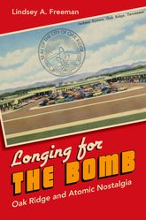 Longing for the BombOak Ridge and Atomic Nostalgia