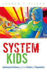 System KidsAdolescent Mothers and the Politics of Regulation