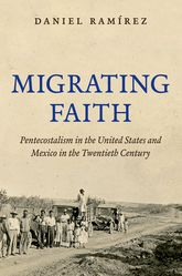 Migrating FaithPentecostalism in the United States and Mexico in the Twentieth Century