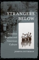Strangers Below: Primitive Baptists and American Culture