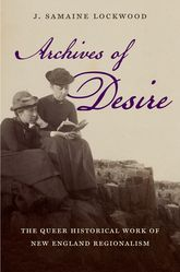 Archives of Desire – The Queer Historical Work of New England Regionalism - North Carolina Scholarship Online