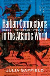 Haitian Connections In the Atlantic WorldRecognition after Revolution$